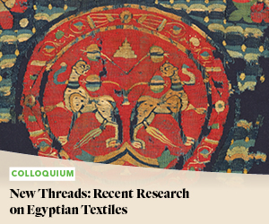 Colloquium: New Threads: Recent Research on Egyptian Textiles