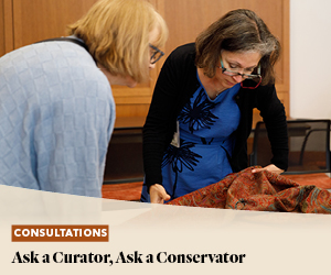 Consultations: Ask a Curator, Ask a Conservator