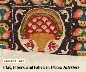 Gallery Talk: Flax, Fibers, and Fabric in Woven Interiors