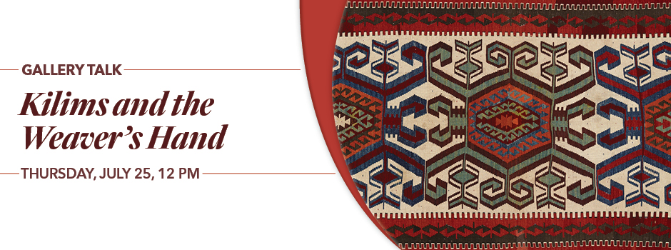 Gallery Talk: Kilims and the Weaver's Hand