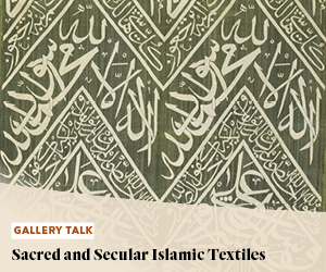 Gallery Talk: Sacred and Secular Islamic Textiles