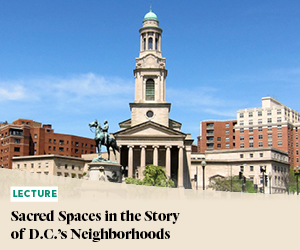 Lecture: Sacred Spaces in the Story of D.C.'s Neighborhoods