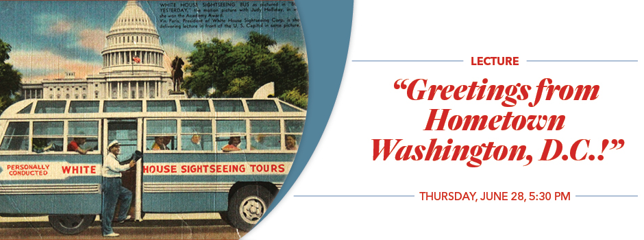 "Lecture: ""Greetings from Hometown Washington, D.C.!"""